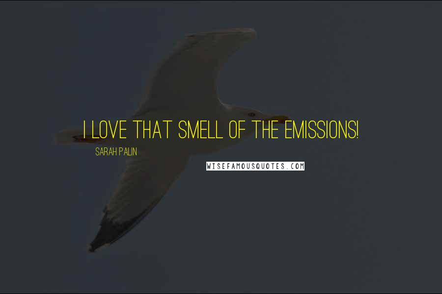 Sarah Palin quotes: I love that smell of the emissions!