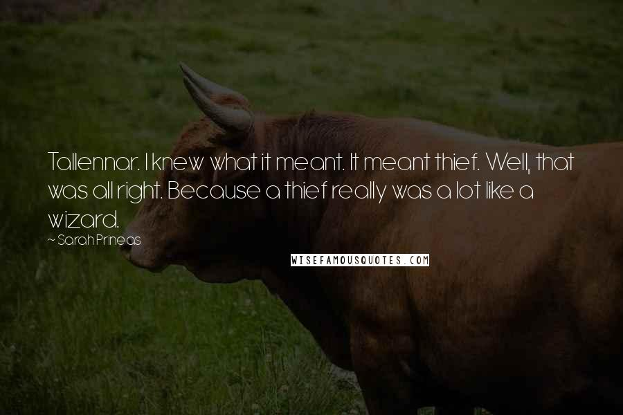 Sarah Prineas quotes: Tallennar. I knew what it meant. It meant thief. Well, that was all right. Because a thief really was a lot like a wizard.