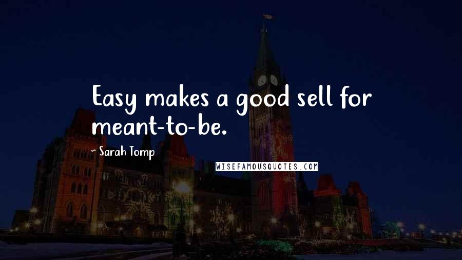 Sarah Tomp quotes: Easy makes a good sell for meant-to-be.