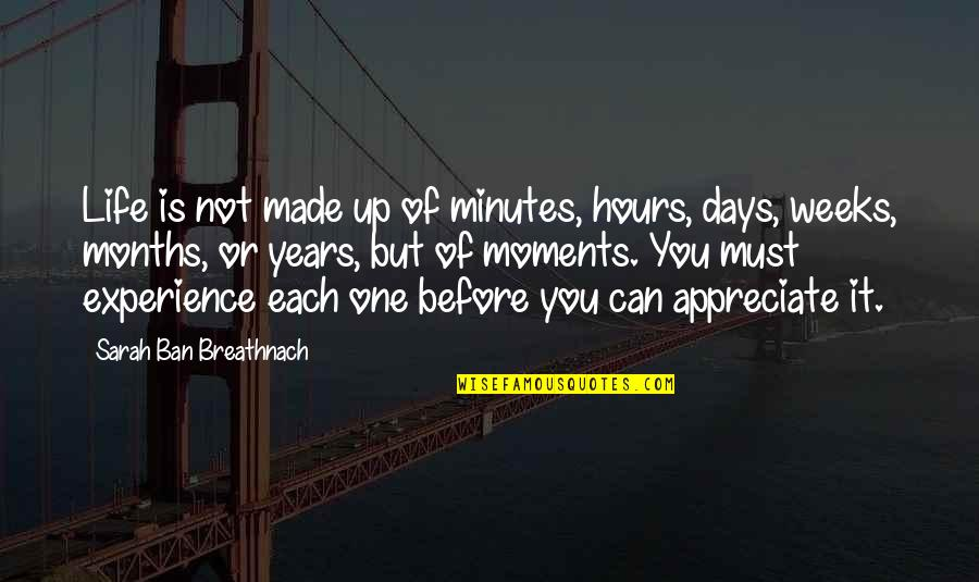Sarah Weeks Quotes By Sarah Ban Breathnach: Life is not made up of minutes, hours,