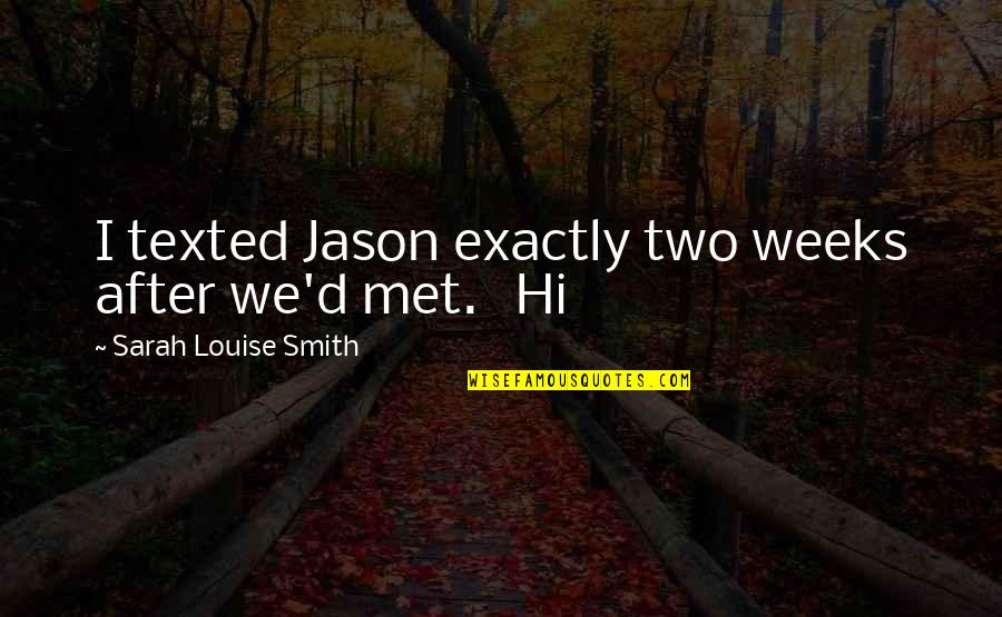 Sarah Weeks Quotes By Sarah Louise Smith: I texted Jason exactly two weeks after we'd