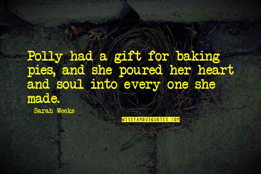 Sarah Weeks Quotes By Sarah Weeks: Polly had a gift for baking pies, and
