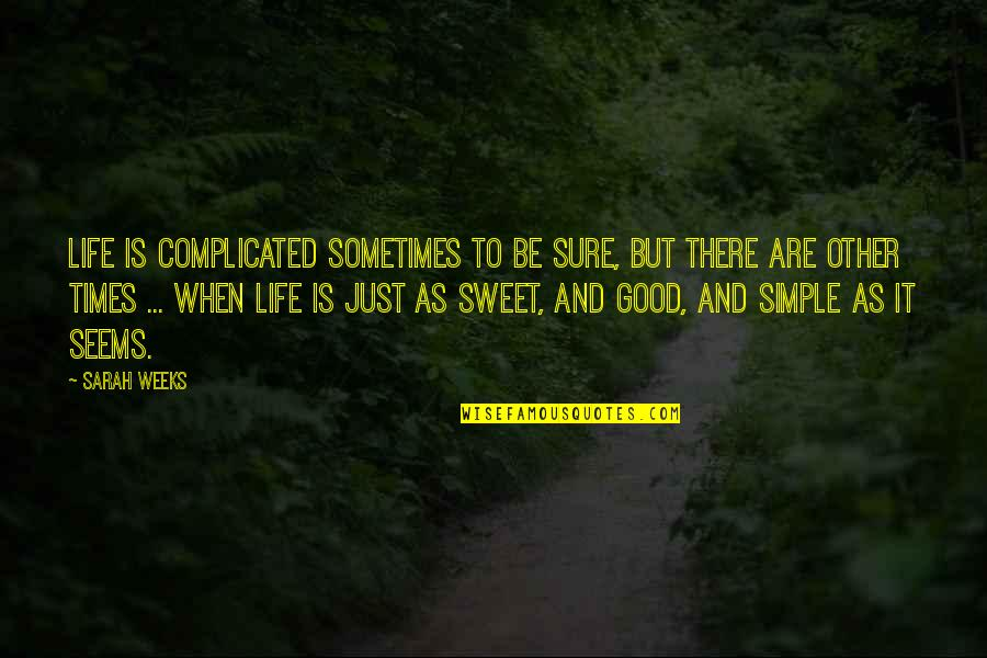 Sarah Weeks Quotes By Sarah Weeks: Life is complicated sometimes to be sure, but