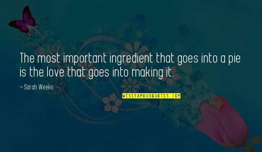 Sarah Weeks Quotes By Sarah Weeks: The most important ingredient that goes into a