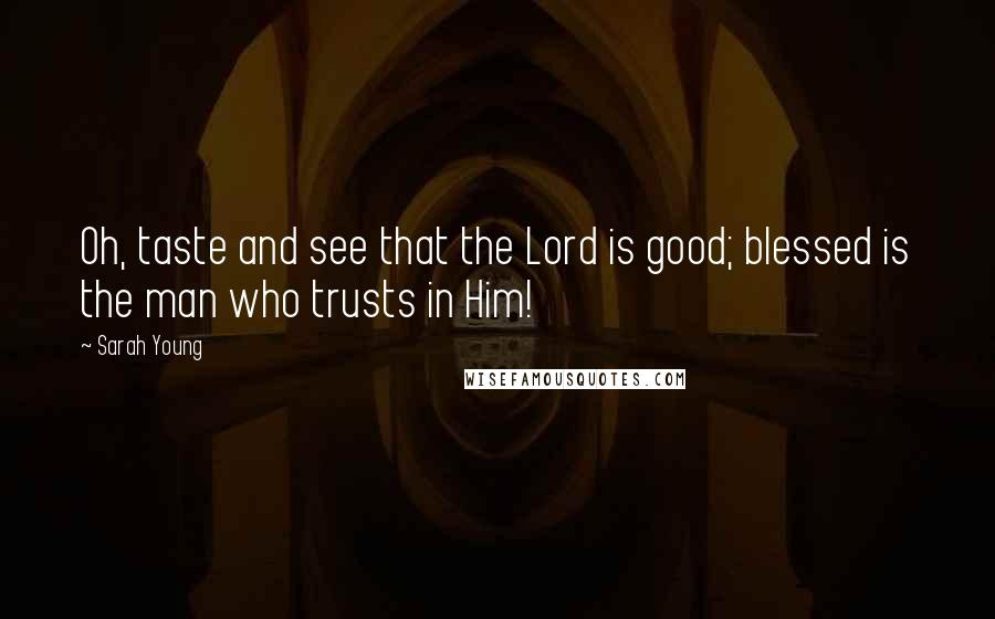 Sarah Young quotes: Oh, taste and see that the Lord is good; blessed is the man who trusts in Him!