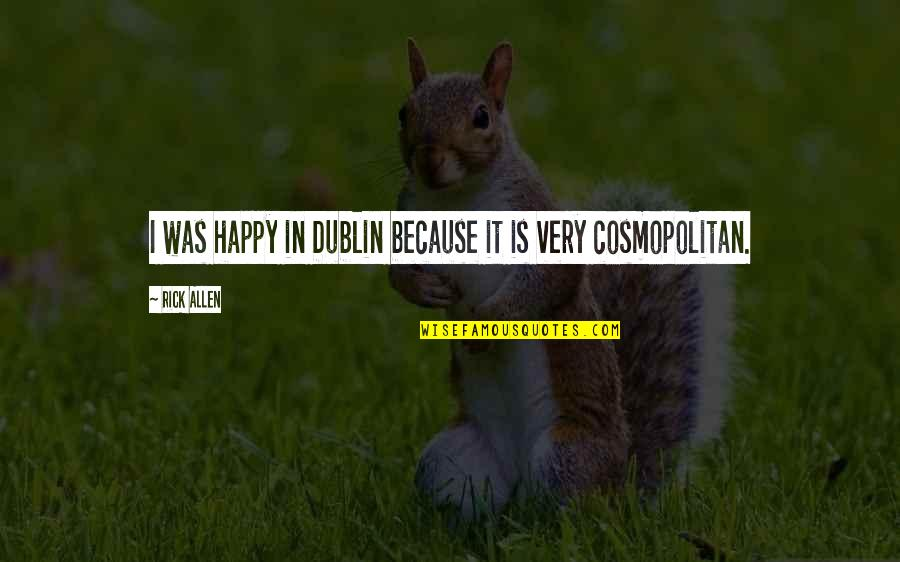 Sarajevo's Quotes By Rick Allen: I was happy in Dublin because it is
