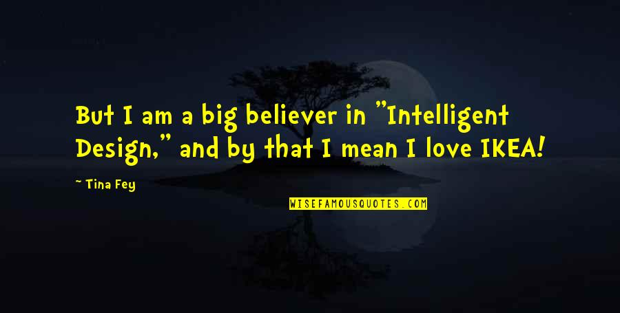 "Sarajevo's Quotes By Tina Fey: But I am a big believer in ""Intelligent"