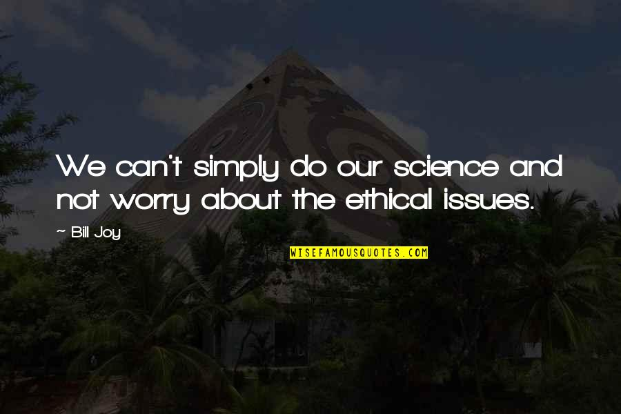 Saratov Approach Quotes By Bill Joy: We can't simply do our science and not