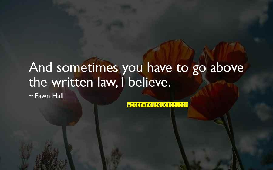 Saratov Approach Quotes By Fawn Hall: And sometimes you have to go above the