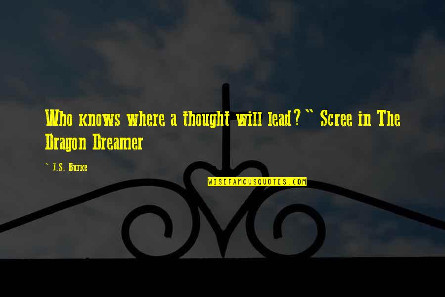 """Saratov Approach Quotes By J.S. Burke: Who knows where a thought will lead?"""" Scree"""