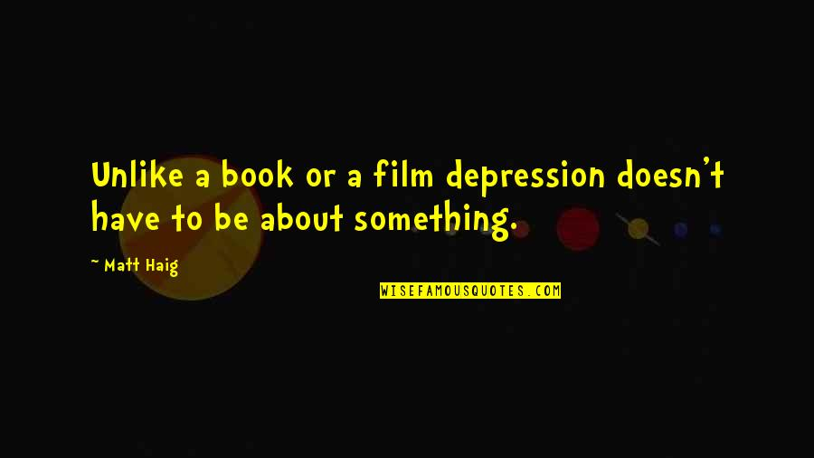 Saratov Approach Quotes By Matt Haig: Unlike a book or a film depression doesn't