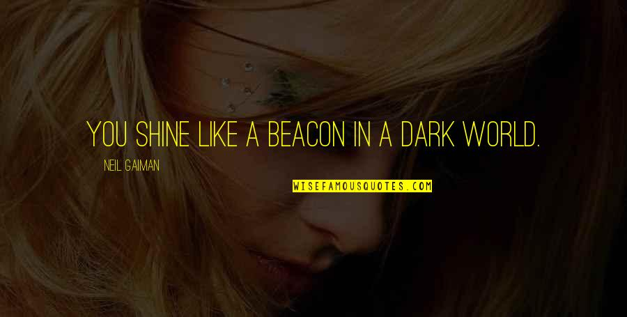 Saratov Approach Quotes By Neil Gaiman: You shine like a beacon in a dark