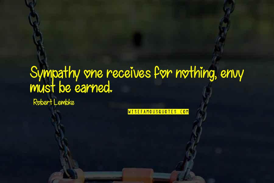 Saratov Approach Quotes By Robert Lembke: Sympathy one receives for nothing, envy must be
