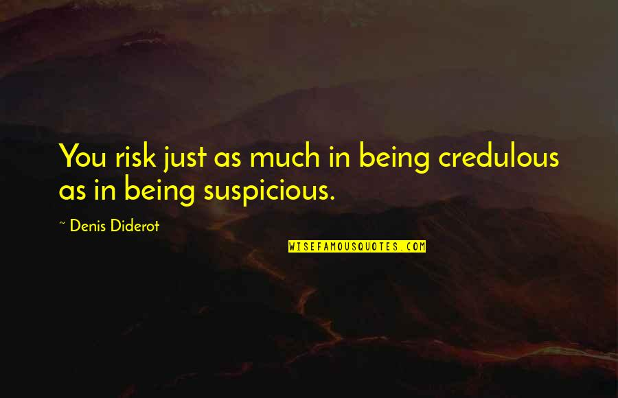 Sarbloh Granth Quotes By Denis Diderot: You risk just as much in being credulous