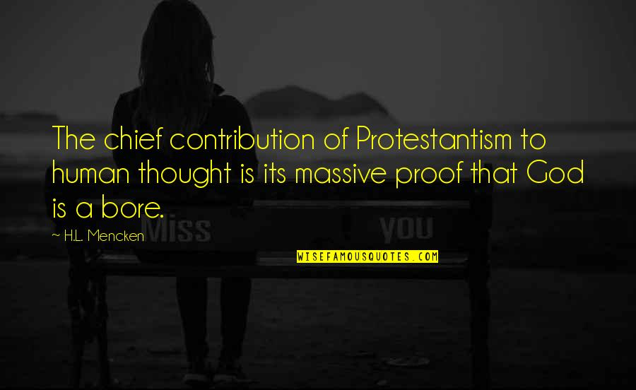 Sarbloh Granth Quotes By H.L. Mencken: The chief contribution of Protestantism to human thought