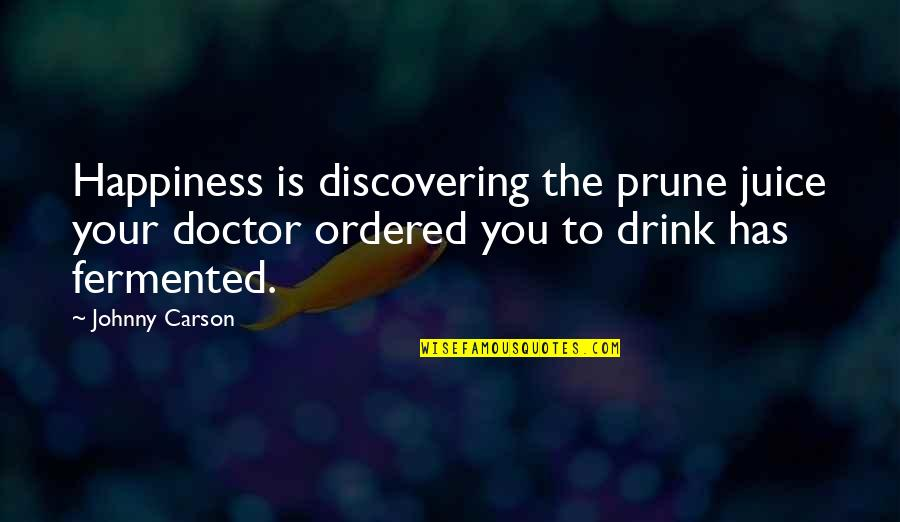 Sarbloh Granth Quotes By Johnny Carson: Happiness is discovering the prune juice your doctor