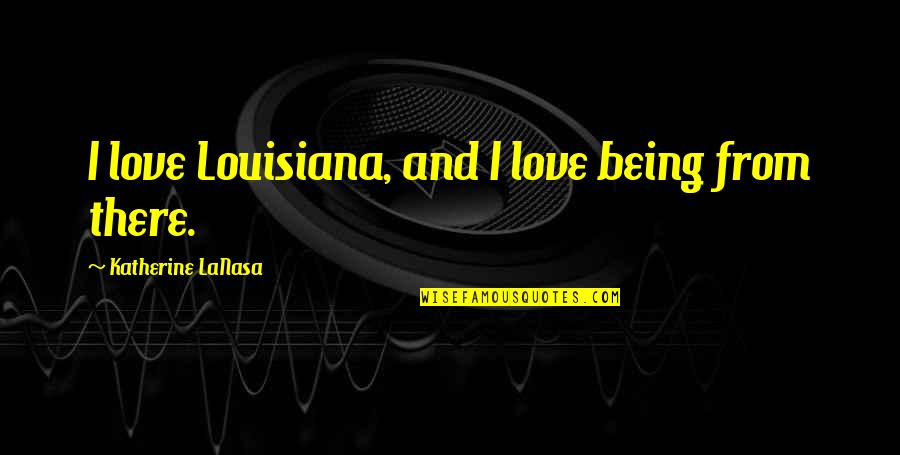 Sarbloh Granth Quotes By Katherine LaNasa: I love Louisiana, and I love being from