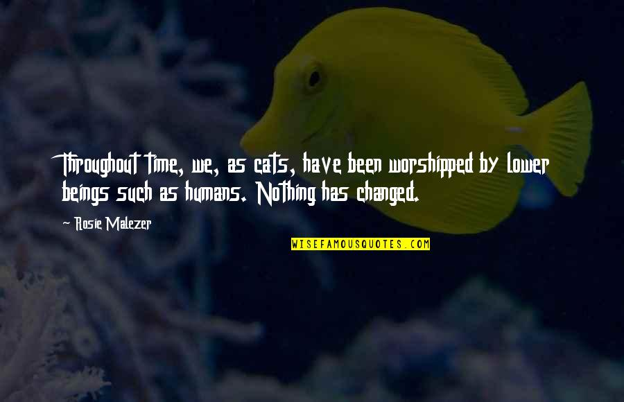 Sarbloh Granth Quotes By Rosie Malezer: Throughout time, we, as cats, have been worshipped