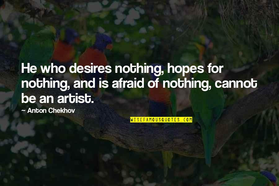 Sarcastic And Funny Quotes By Anton Chekhov: He who desires nothing, hopes for nothing, and