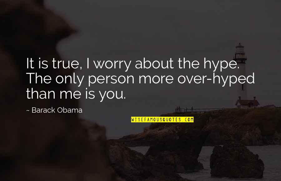 Sarcastic And Funny Quotes By Barack Obama: It is true, I worry about the hype.
