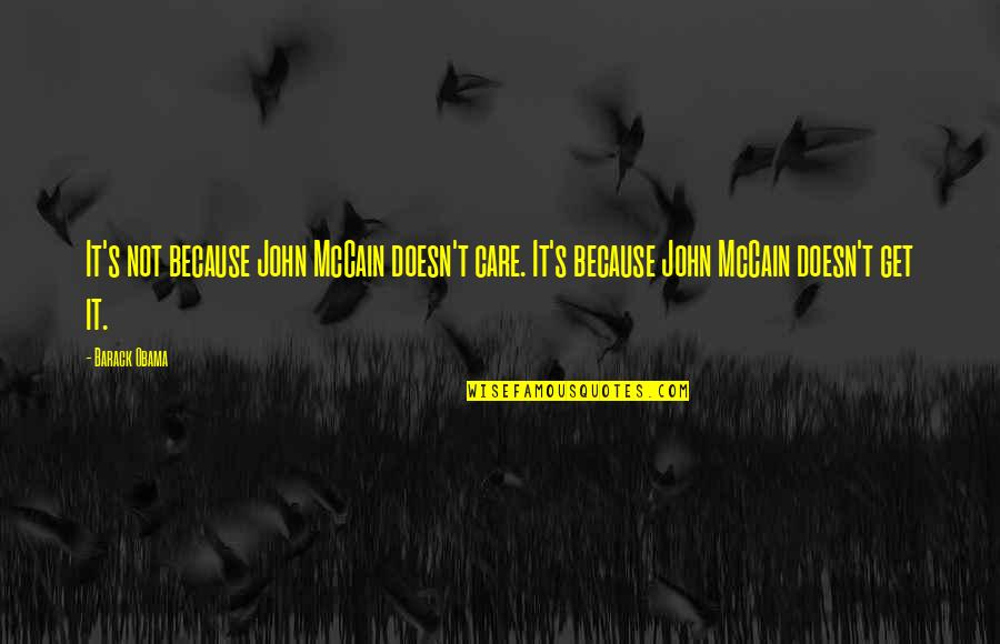 Sarcastic And Funny Quotes By Barack Obama: It's not because John McCain doesn't care. It's