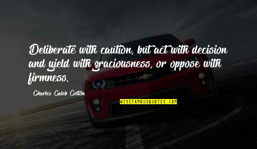 Sarcastic And Funny Quotes By Charles Caleb Colton: Deliberate with caution, but act with decision and