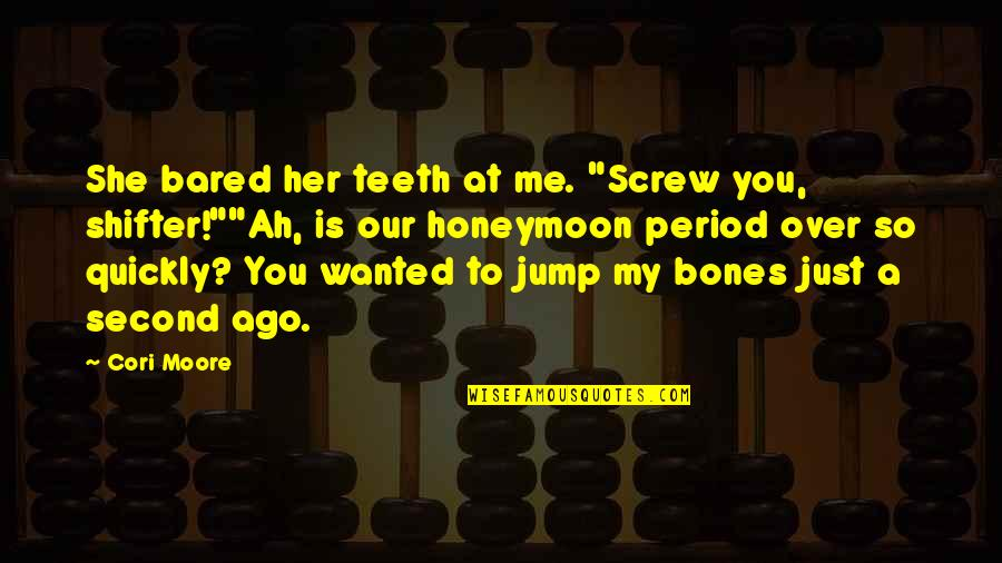 """Sarcastic And Funny Quotes By Cori Moore: She bared her teeth at me. """"Screw you,"""