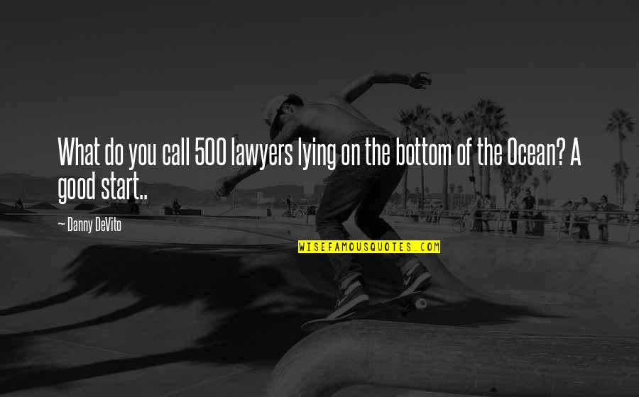 Sarcastic And Funny Quotes By Danny DeVito: What do you call 500 lawyers lying on