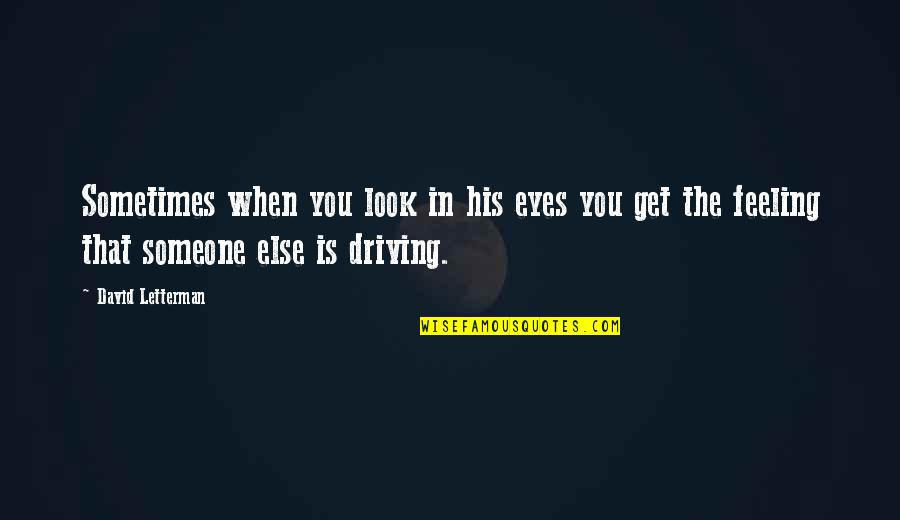 Sarcastic And Funny Quotes By David Letterman: Sometimes when you look in his eyes you