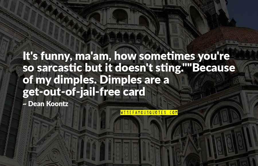 Sarcastic And Funny Quotes By Dean Koontz: It's funny, ma'am, how sometimes you're so sarcastic