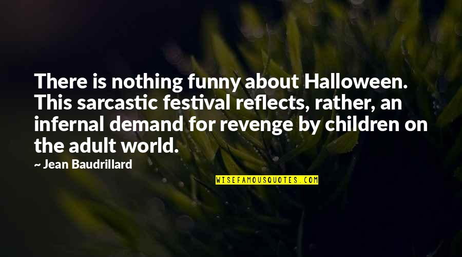 Sarcastic And Funny Quotes By Jean Baudrillard: There is nothing funny about Halloween. This sarcastic