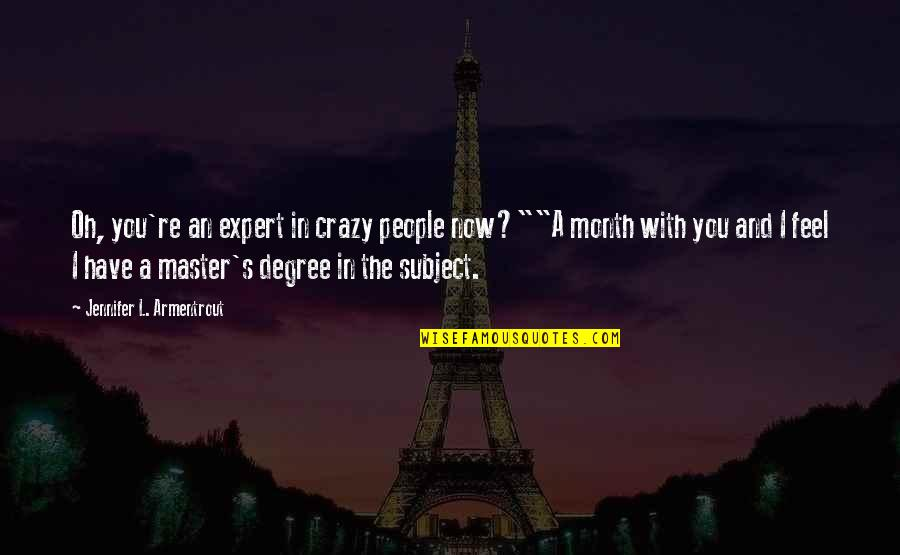 """Sarcastic And Funny Quotes By Jennifer L. Armentrout: Oh, you're an expert in crazy people now?""""""""A"""