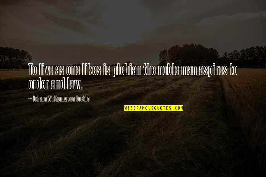 Sarcastic And Funny Quotes By Johann Wolfgang Von Goethe: To live as one likes is plebian the