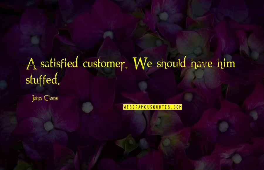 Sarcastic And Funny Quotes By John Cleese: A satisfied customer. We should have him stuffed.