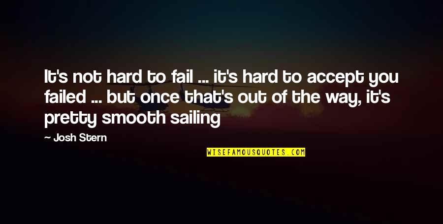 Sarcastic And Funny Quotes By Josh Stern: It's not hard to fail ... it's hard