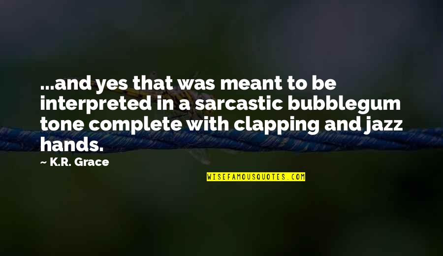 Sarcastic And Funny Quotes By K.R. Grace: ...and yes that was meant to be interpreted