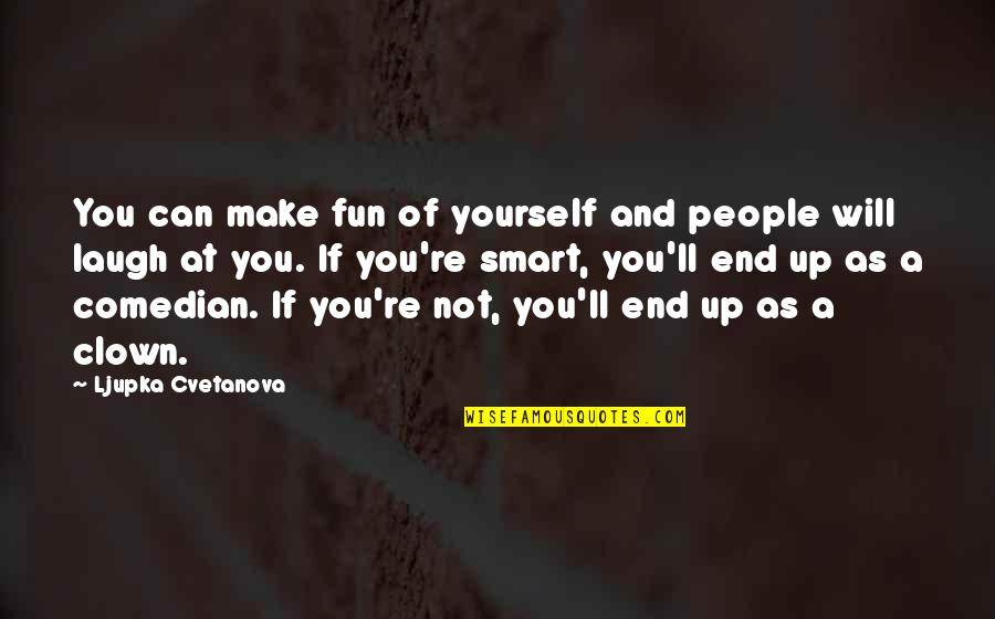 Sarcastic And Funny Quotes By Ljupka Cvetanova: You can make fun of yourself and people