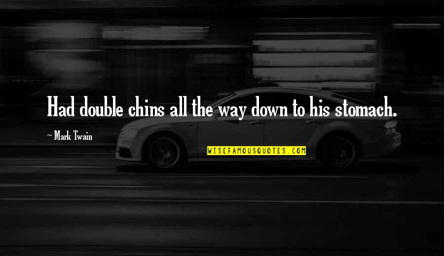 Sarcastic And Funny Quotes By Mark Twain: Had double chins all the way down to