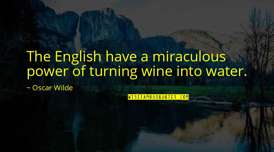 Sarcastic And Funny Quotes By Oscar Wilde: The English have a miraculous power of turning