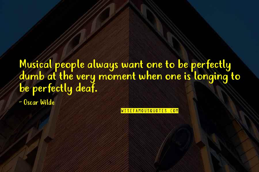 Sarcastic And Funny Quotes By Oscar Wilde: Musical people always want one to be perfectly