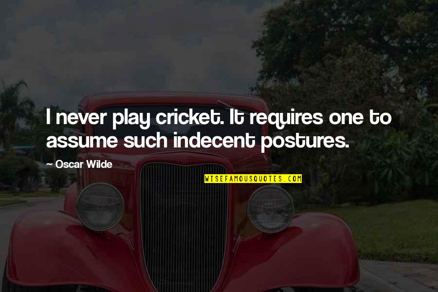 Sarcastic And Funny Quotes By Oscar Wilde: I never play cricket. It requires one to