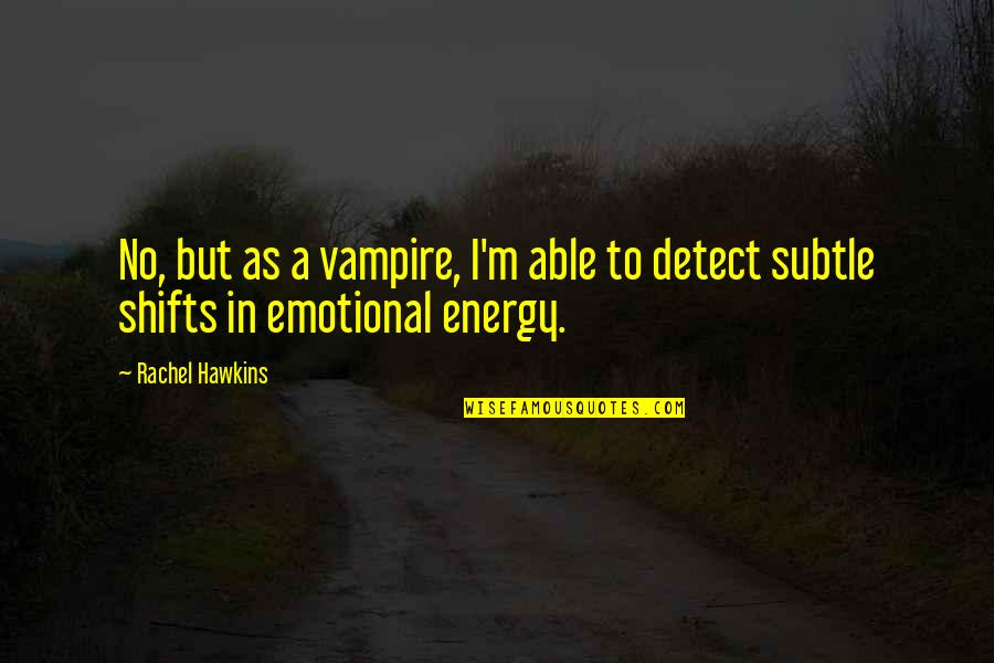 Sarcastic And Funny Quotes By Rachel Hawkins: No, but as a vampire, I'm able to