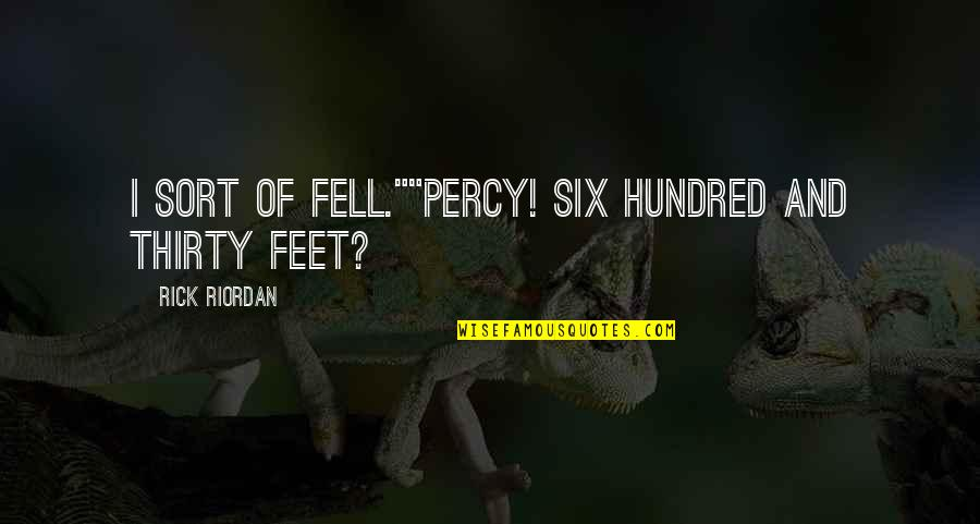 """Sarcastic And Funny Quotes By Rick Riordan: I sort of fell.""""""""Percy! Six hundred and thirty"""