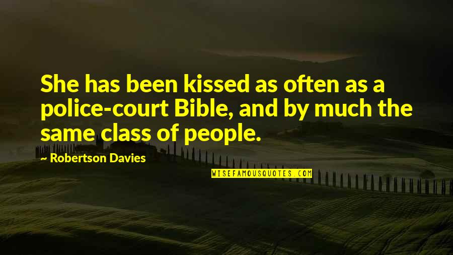 Sarcastic And Funny Quotes By Robertson Davies: She has been kissed as often as a