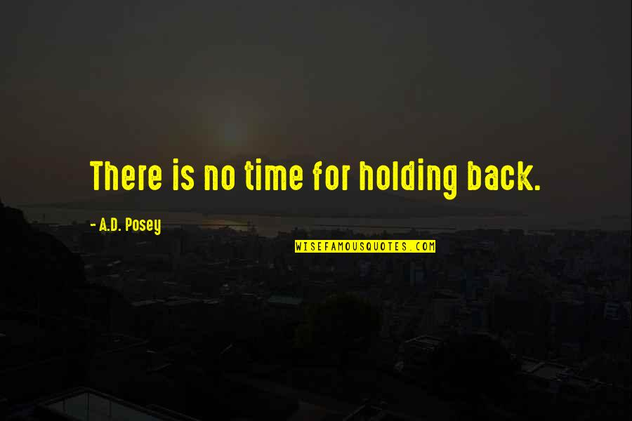 Sarcastic Cute Quotes By A.D. Posey: There is no time for holding back.