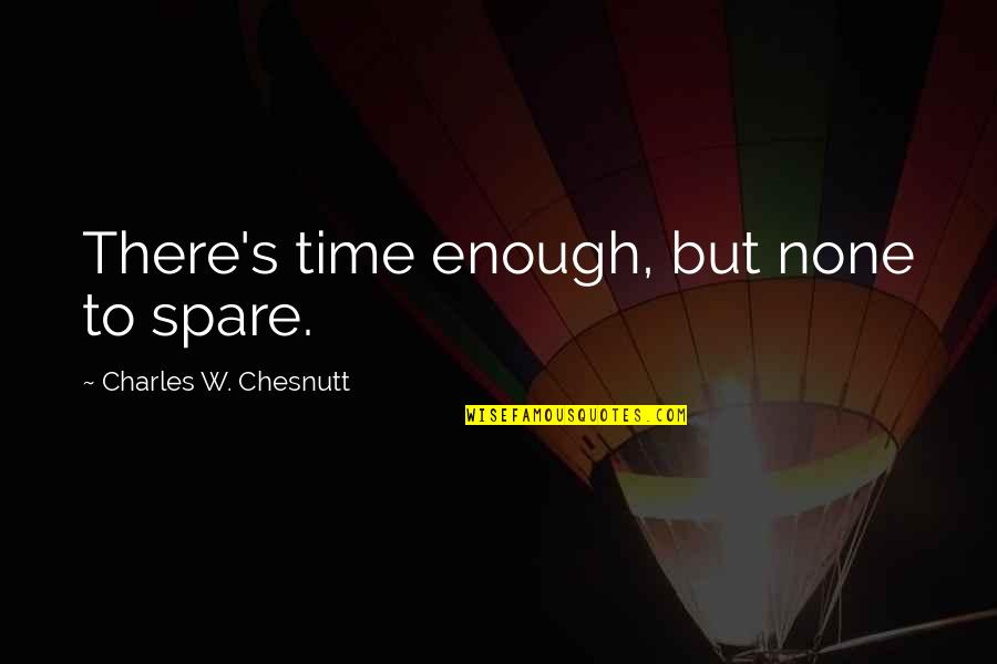 Sarcastic Cute Quotes By Charles W. Chesnutt: There's time enough, but none to spare.