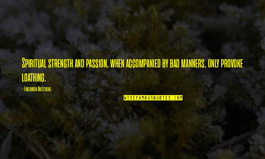 Sarcastic Cute Quotes By Friedrich Nietzsche: Spiritual strength and passion, when accompanied by bad