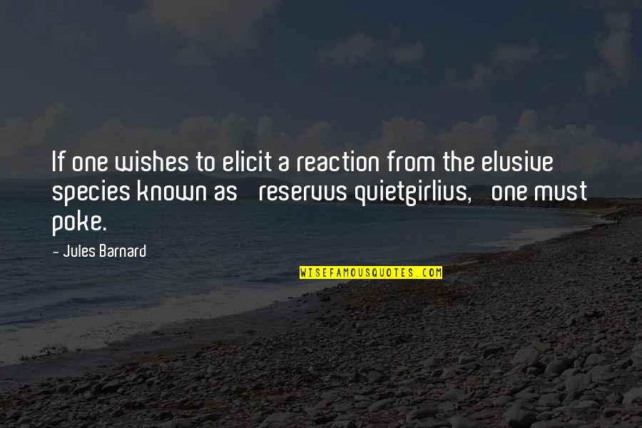 Sarcastic Cute Quotes By Jules Barnard: If one wishes to elicit a reaction from
