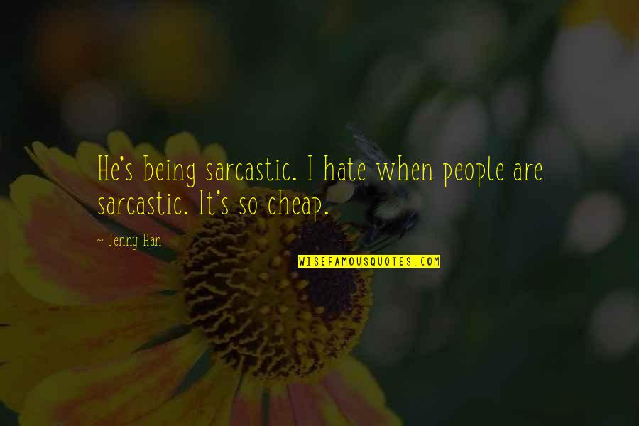 Sarcastic Hate Quotes By Jenny Han: He's being sarcastic. I hate when people are