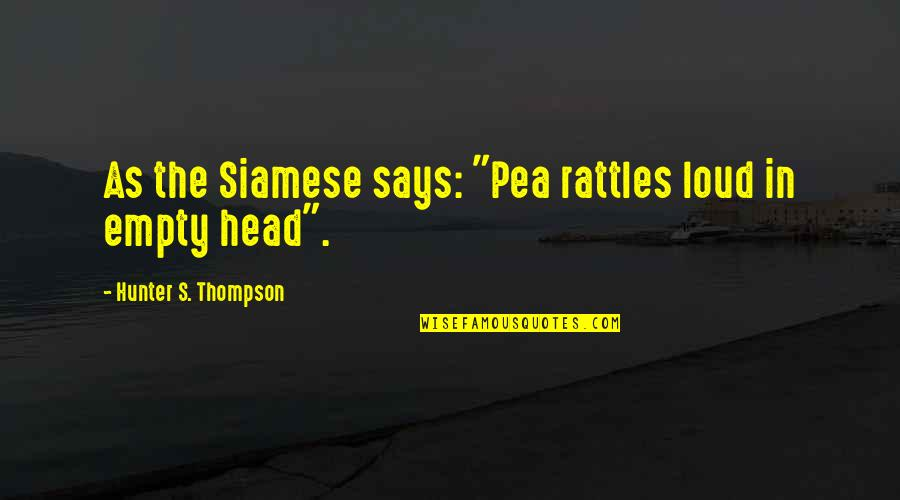 """Sarcastic Tweets Quotes By Hunter S. Thompson: As the Siamese says: """"Pea rattles loud in"""